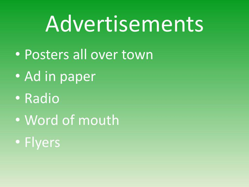 Advertisements Posters all over town Ad in paper Radio Word of mouth Flyers