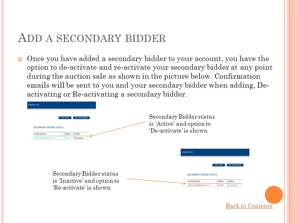 A DD A SECONDARY BIDDER Once you have added a secondary bidder to your account, you have the option to de-activate and re-activate your secondary bidd