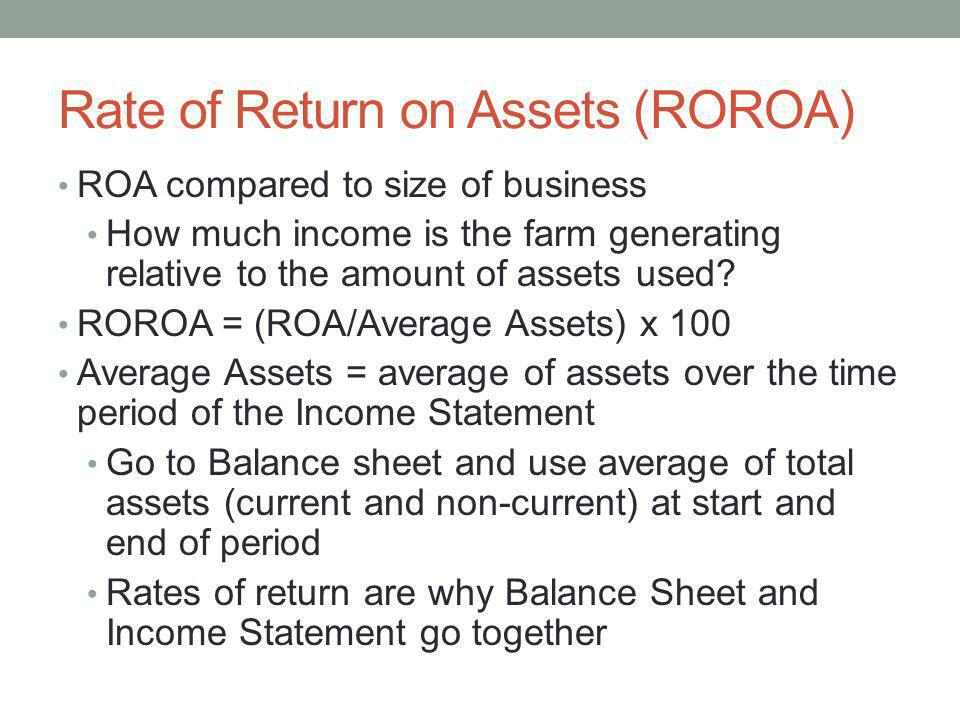 Rate of Return on Assets (ROROA) ROA compared to size of business How much income is the farm generating relative to the amount of assets used? ROROA