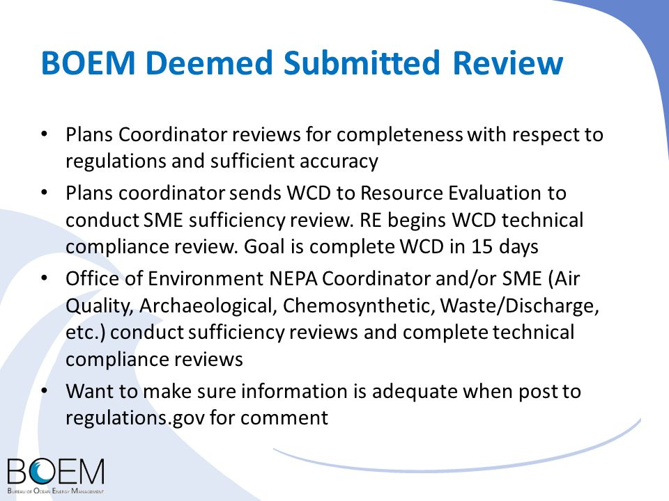 BOEM Deemed Submitted Review Plans Coordinator reviews for completeness with respect to regulations and sufficient accuracy Plans coordinator sends WC