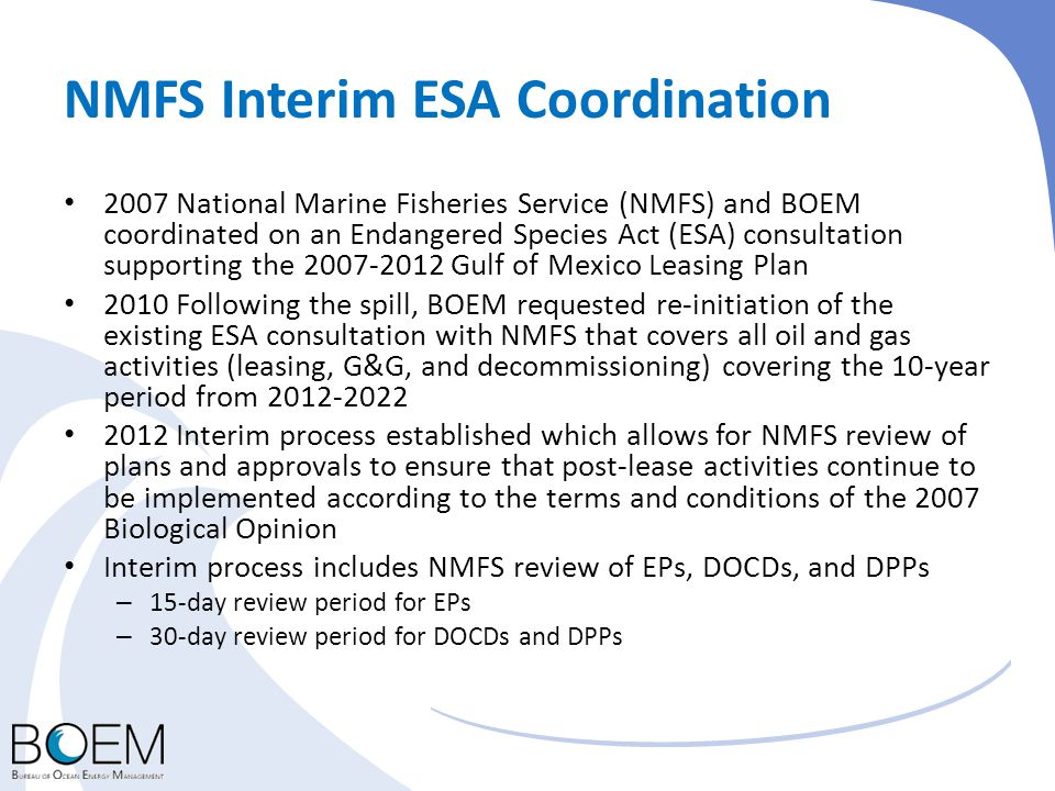 NMFS Interim ESA Coordination 2007 National Marine Fisheries Service (NMFS) and BOEM coordinated on an Endangered Species Act (ESA) consultation suppo