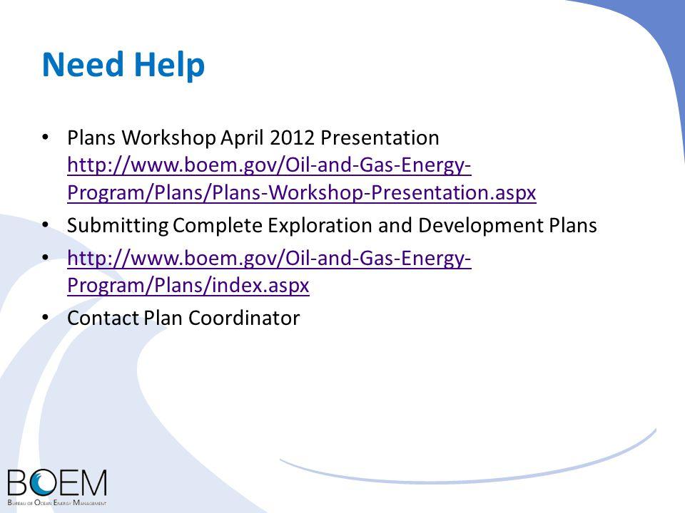 Need Help Plans Workshop April 2012 Presentation http://www.boem.gov/Oil-and-Gas-Energy- Program/Plans/Plans-Workshop-Presentation.aspx http://www.boe