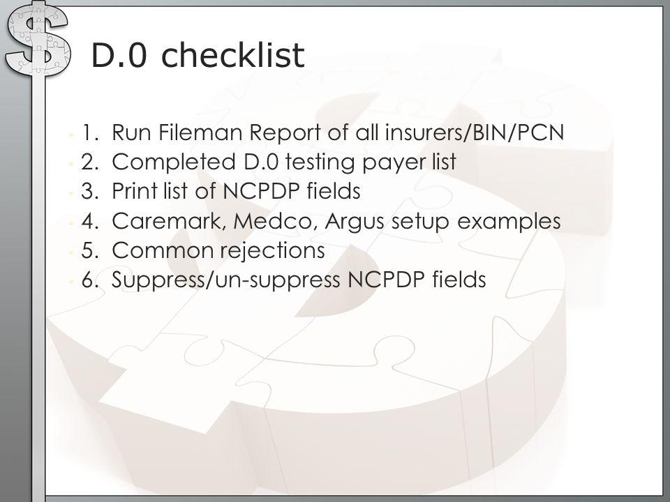 1. Run Fileman Report of all insurers/BIN/PCN 2. Completed D.0 testing payer list 3. Print list of NCPDP fields 4. Caremark, Medco, Argus setup exampl