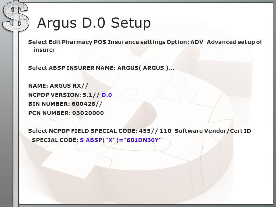 Argus D.0 Setup Select Edit Pharmacy POS Insurance settings Option: ADV Advanced setup of insurer Select ABSP INSURER NAME: ARGUS( ARGUS )... NAME: AR