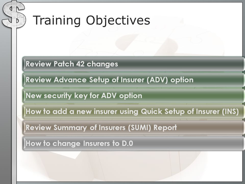 Training Objectives Review Patch 42 changesReview Advance Setup of Insurer (ADV) optionNew security key for ADV optionHow to add a new insurer using Q