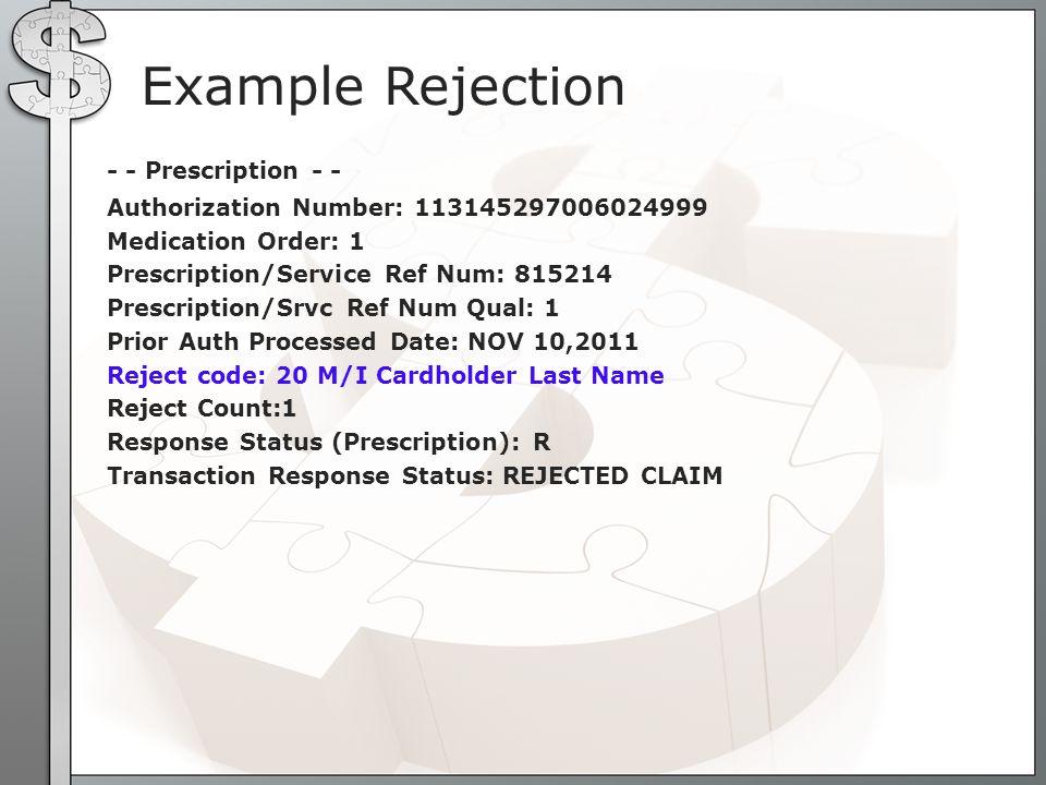 Example Rejection - - Prescription - - Authorization Number: 113145297006024999 Medication Order: 1 Prescription/Service Ref Num: 815214 Prescription/