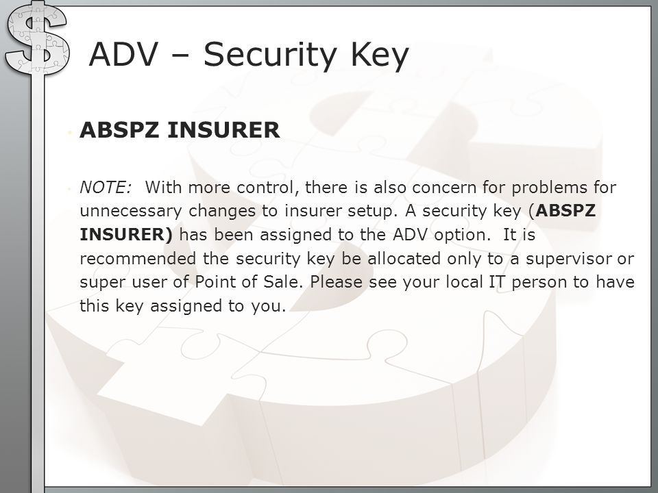 ADV – Security Key ABSPZ INSURER NOTE: With more control, there is also concern for problems for unnecessary changes to insurer setup. A security key