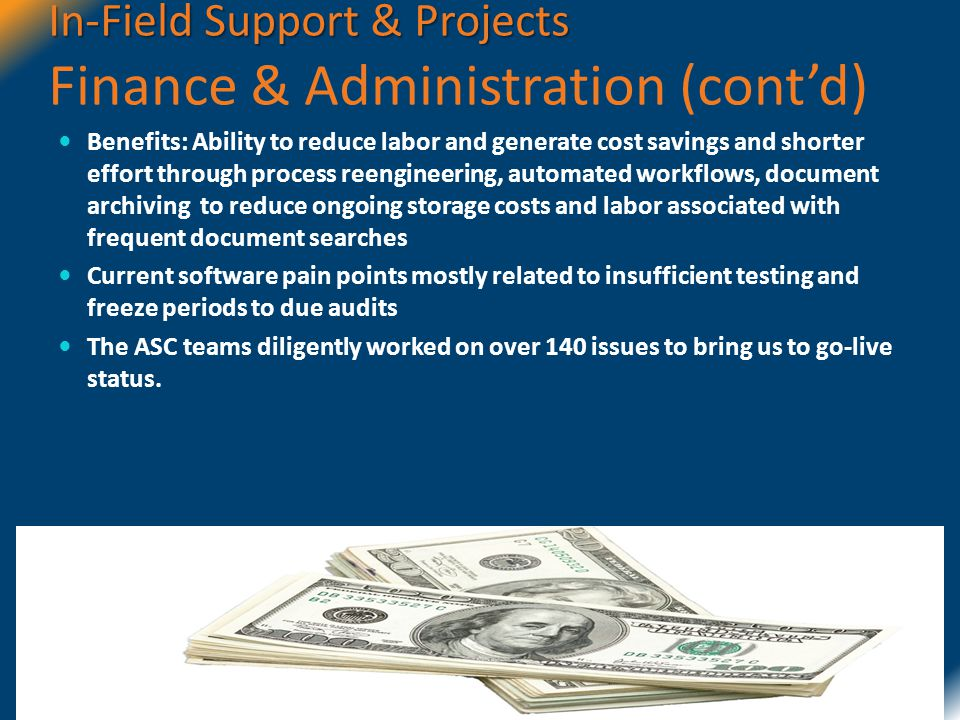 In-Field Support & Projects In-Field Support & Projects Finance & Administration (contd) Benefits: Ability to reduce labor and generate cost savings a