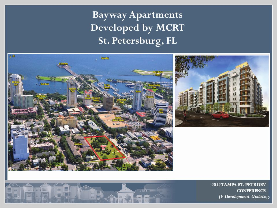2012 TAMPA ST.PETE DEV CONFERENCE JV Development Update 12 Bayway Apartments Developed by MCRT St.