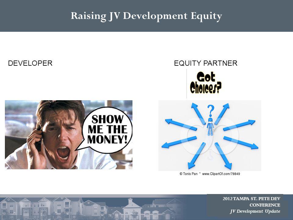 Raising JV Development Equity DEVELOPEREQUITY PARTNER 2012 TAMPA ST. PETE DEV CONFERENCE JV Development Update