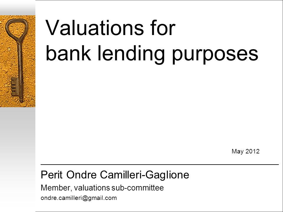 Valuations for bank lending purposes May 2012 ____________________________________________________________________ Perit Ondre Camilleri-Gaglione Memb