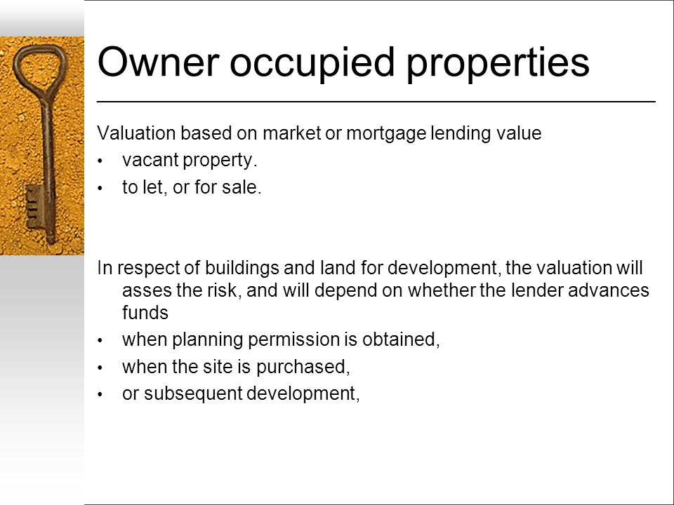 Owner occupied properties ___________________________________________________________________ Valuation based on market or mortgage lending value vacant property.