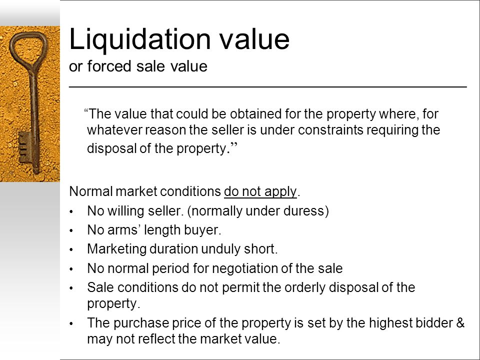 Liquidation value or forced sale value ___________________________________________________________________ The value that could be obtained for the property where, for whatever reason the seller is under constraints requiring the disposal of the property.