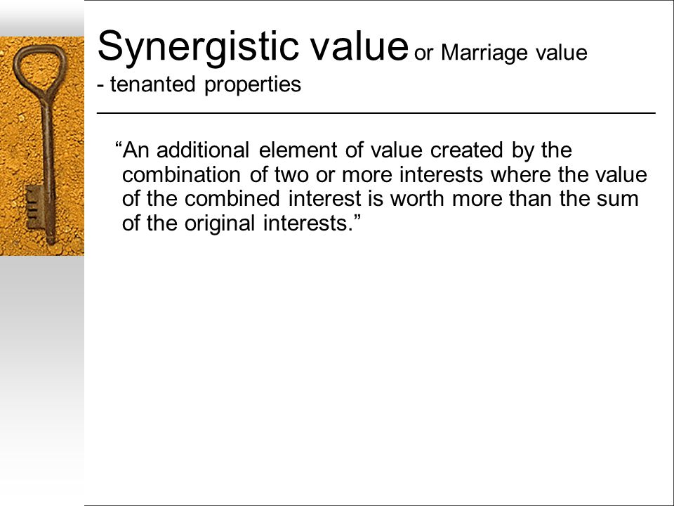 Synergistic value or Marriage value - tenanted properties ___________________________________________________________________ An additional element of