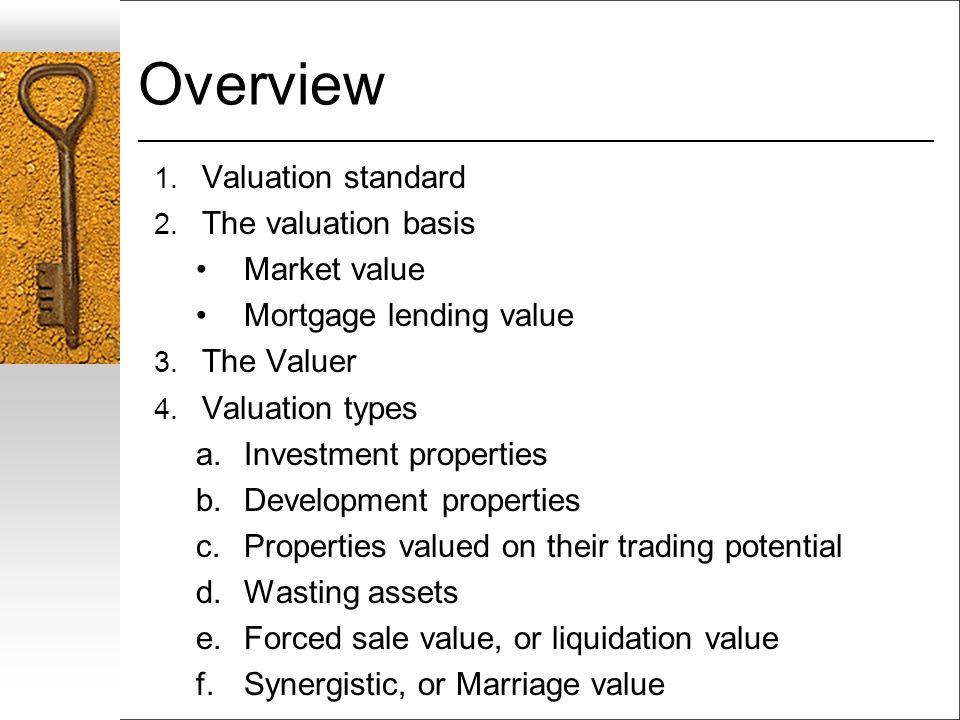 Overview ___________________________________________________________________ 1. Valuation standard 2. The valuation basis Market value Mortgage lendin
