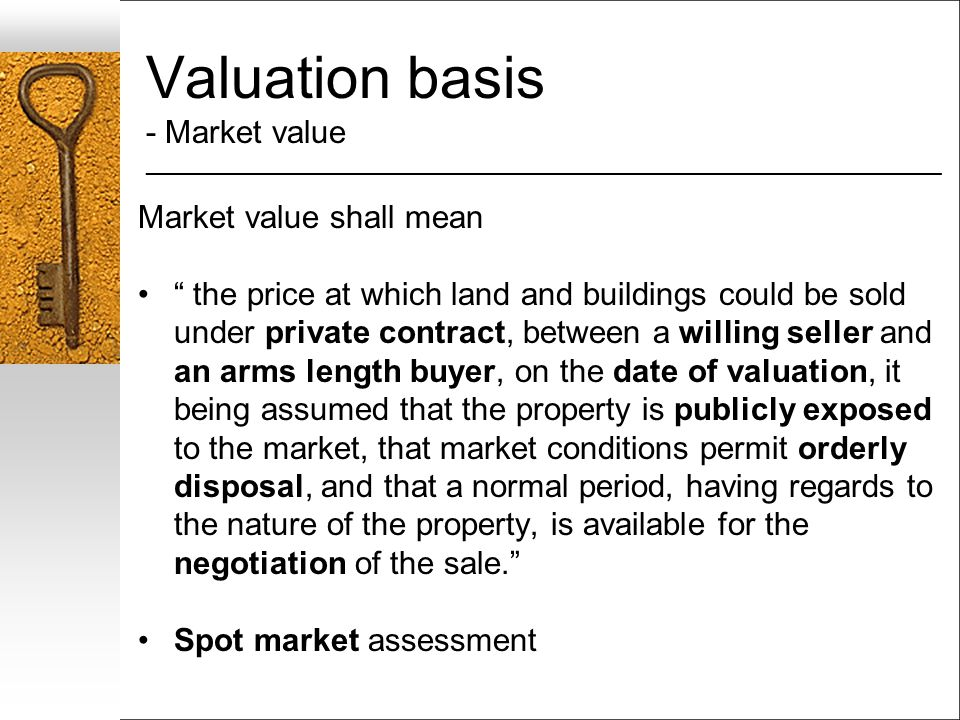 Valuation basis - Market value ___________________________________________________________________ Market value shall mean the price at which land and