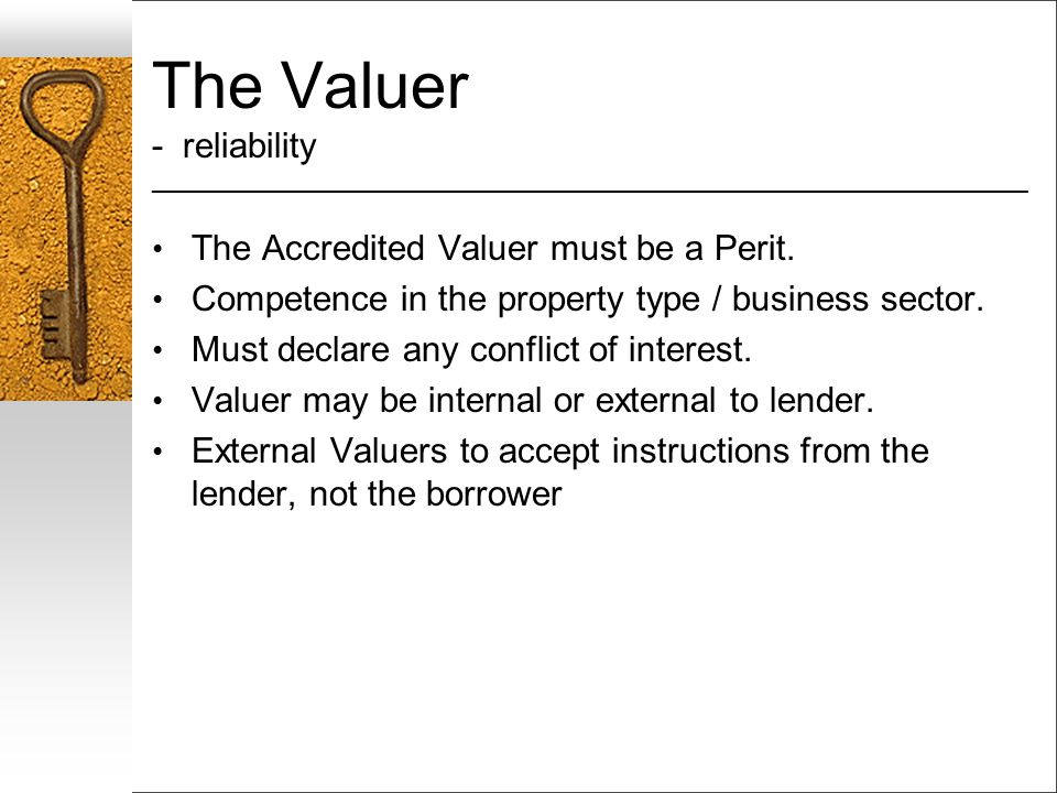 The Valuer - reliability ___________________________________________________________________ The Accredited Valuer must be a Perit. Competence in the