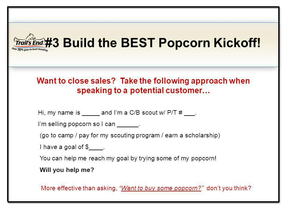 #3 Build the BEST Popcorn Kickoff. Want to close sales.