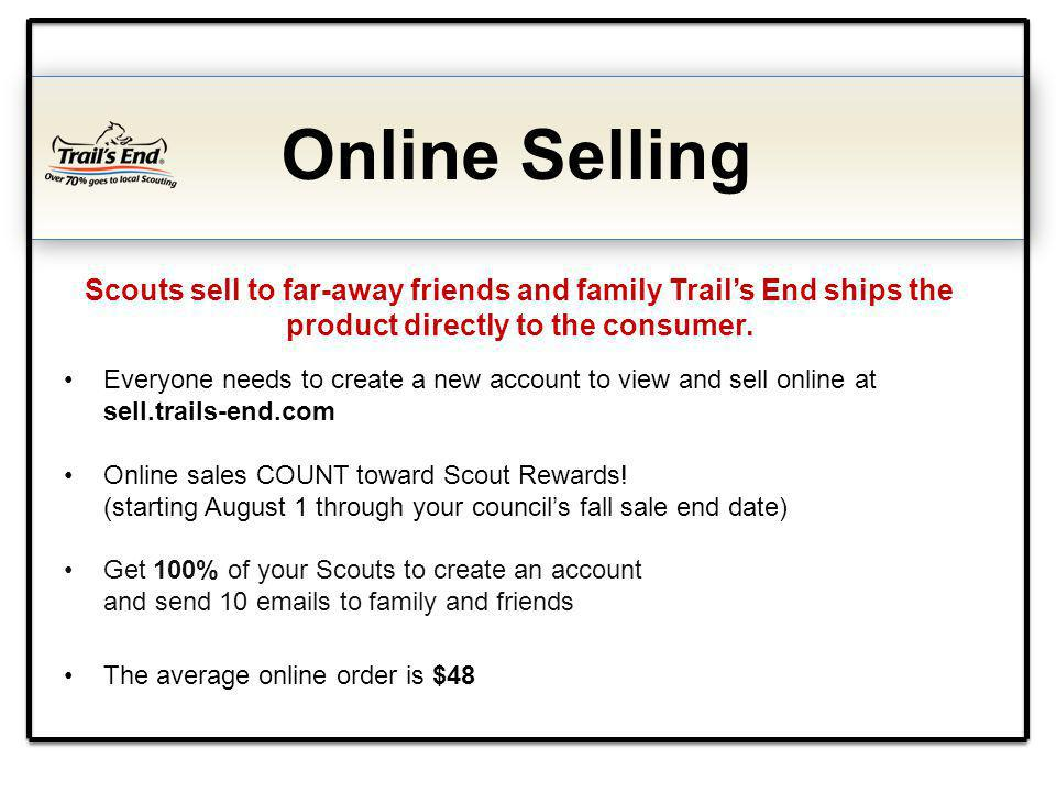 Online Selling Scouts sell to far-away friends and family Trails End ships the product directly to the consumer. Everyone needs to create a new accoun