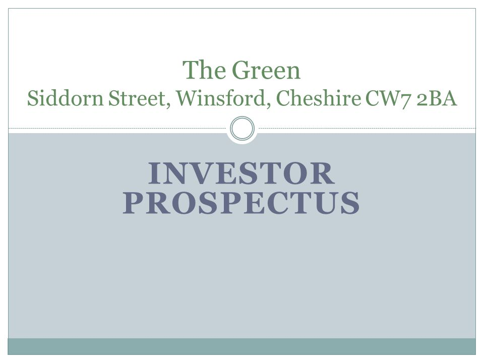 INVESTOR PROSPECTUS The Green Siddorn Street, Winsford, Cheshire CW7 2BA