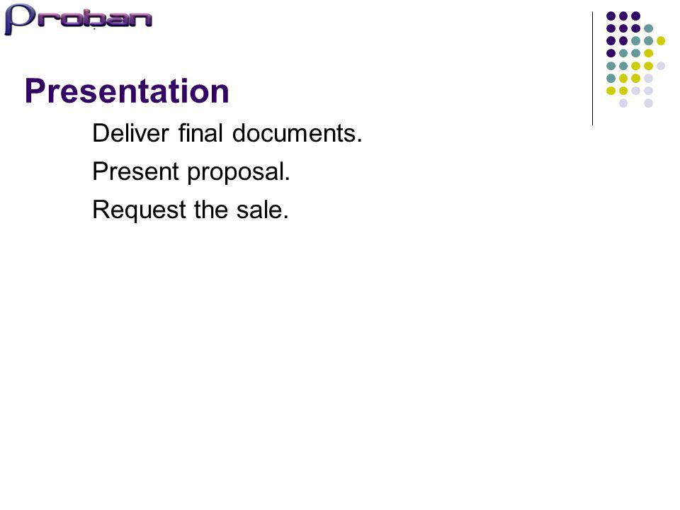 Presentation Deliver final documents. Present proposal. Request the sale.