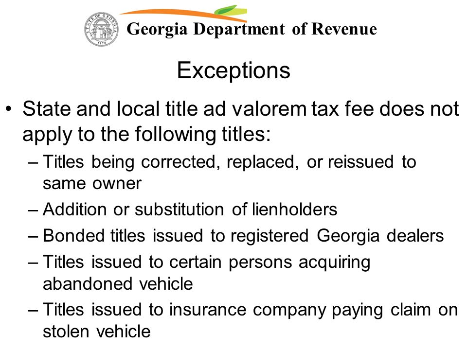 Georgia Department of Revenue Exceptions State and local title ad valorem tax fee does not apply to the following titles: –Titles being corrected, rep