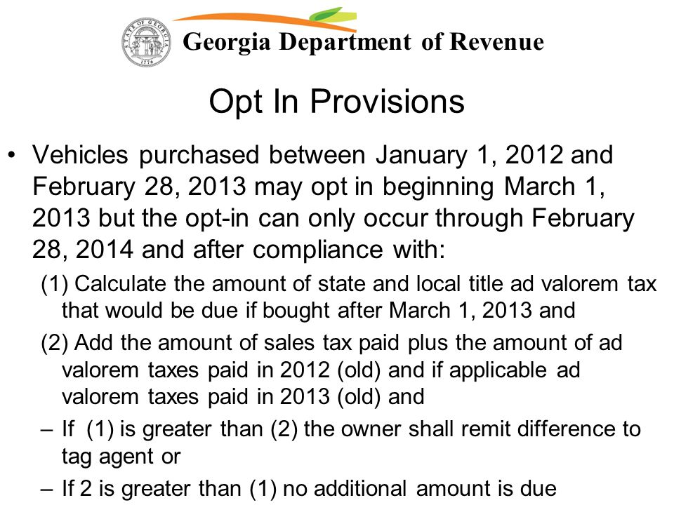 Georgia Department of Revenue Opt In Provisions Vehicles purchased between January 1, 2012 and February 28, 2013 may opt in beginning March 1, 2013 bu