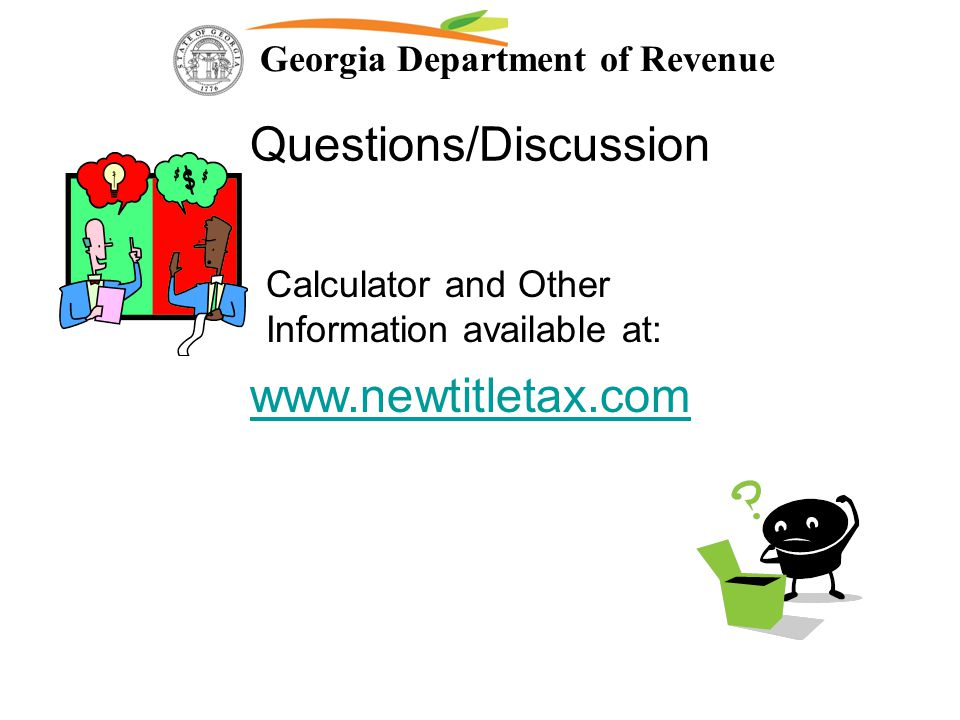 Georgia Department of Revenue Questions/Discussion www.newtitletax.com Calculator and Other Information available at: