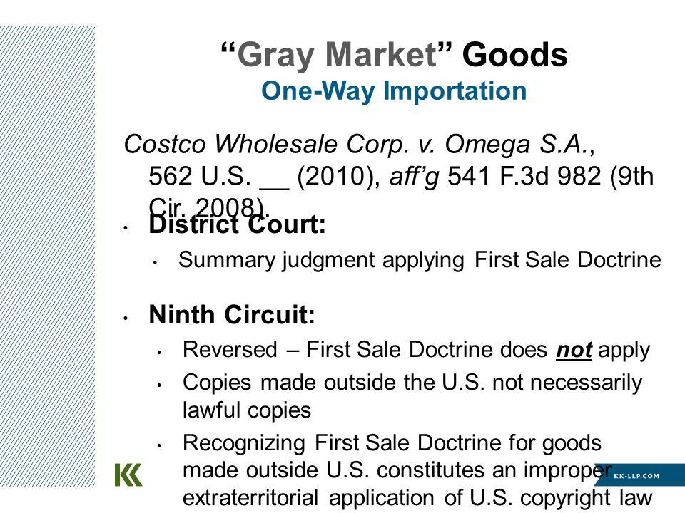 Costco Wholesale Corp. v. Omega S.A., 562 U.S. __ (2010), affg 541 F.3d 982 (9th Cir. 2008). Gray Market Goods One-Way Importation District Court: Sum