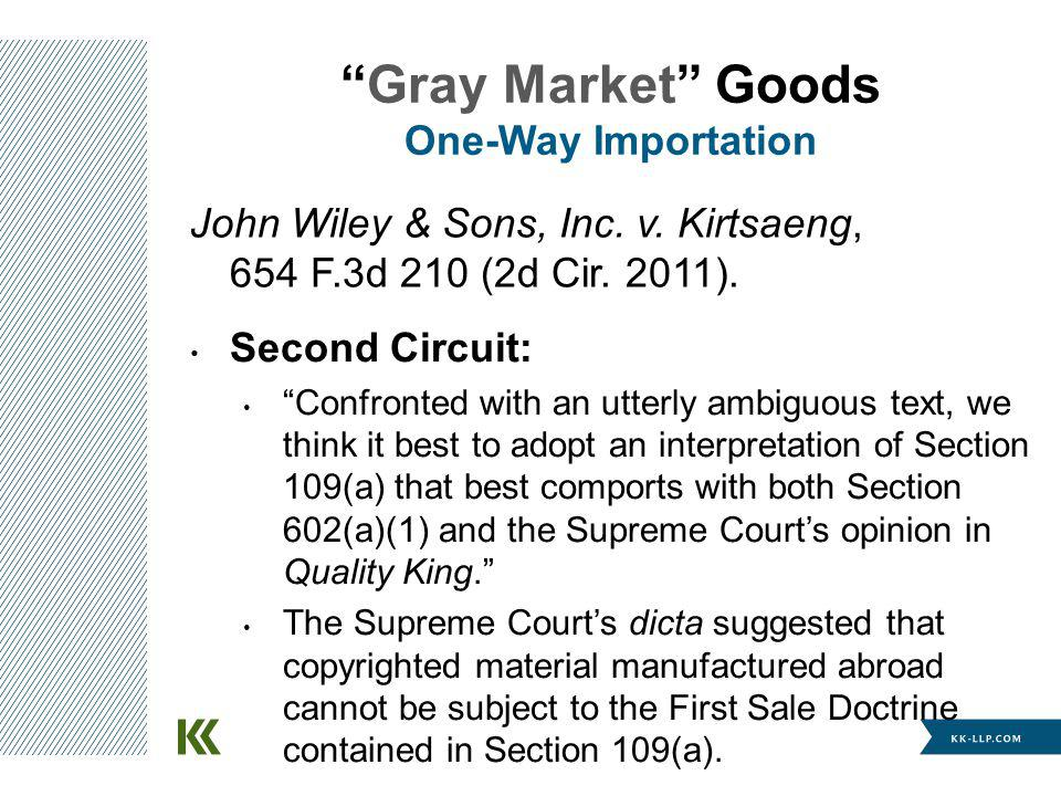 Gray Market Goods One-Way Importation Second Circuit: Confronted with an utterly ambiguous text, we think it best to adopt an interpretation of Sectio