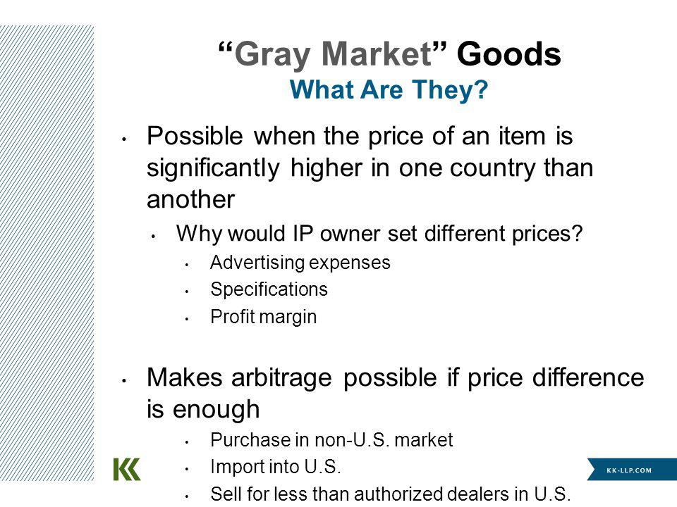 Possible when the price of an item is significantly higher in one country than another Why would IP owner set different prices.