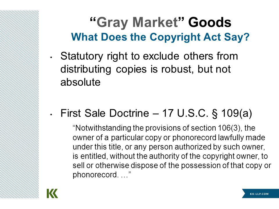 Statutory right to exclude others from distributing copies is robust, but not absolute First Sale Doctrine – 17 U.S.C.
