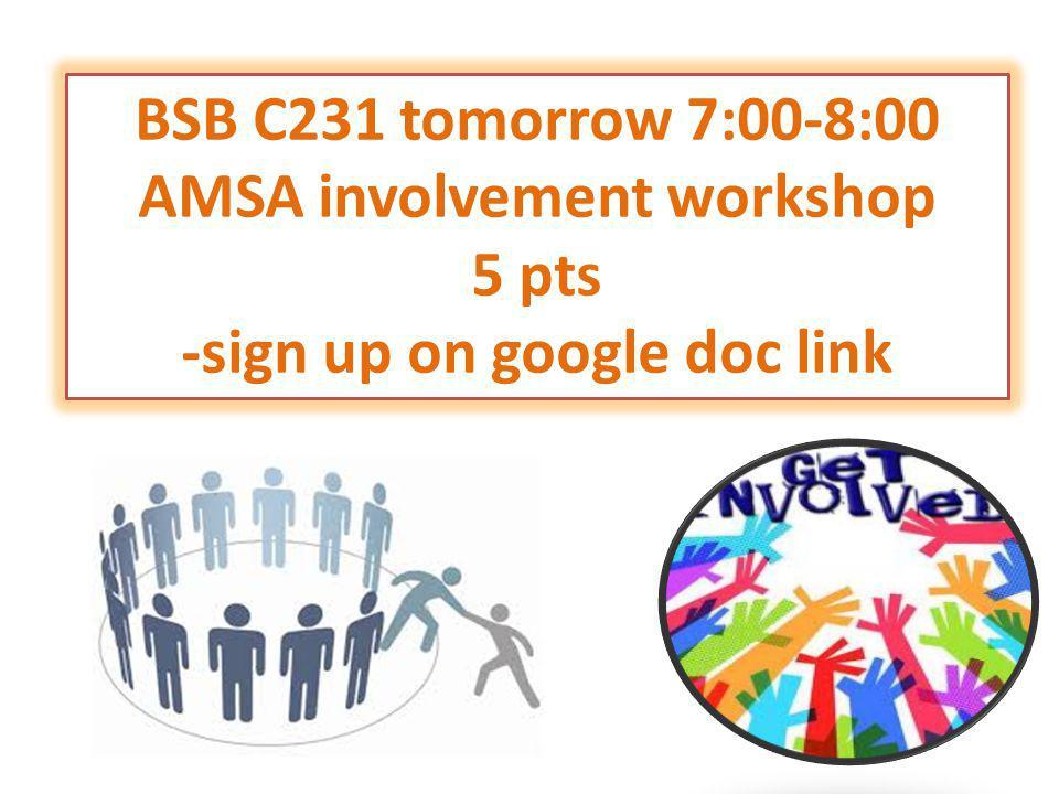 BSB C231 tomorrow 7:00-8:00 AMSA involvement workshop 5 pts -sign up on google doc link