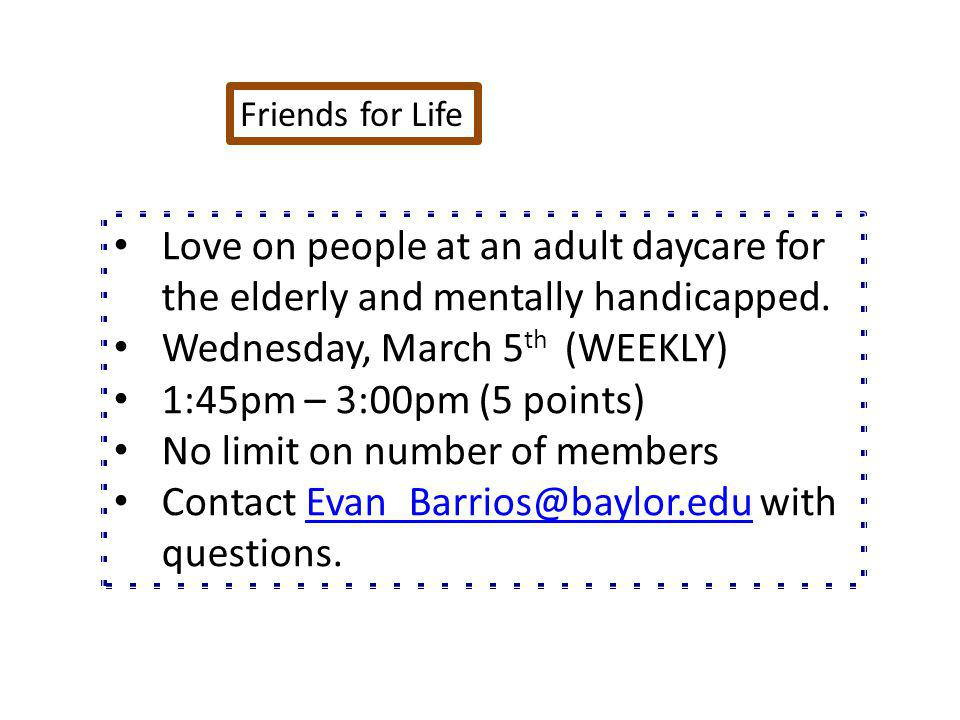 Friends for Life Love on people at an adult daycare for the elderly and mentally handicapped.