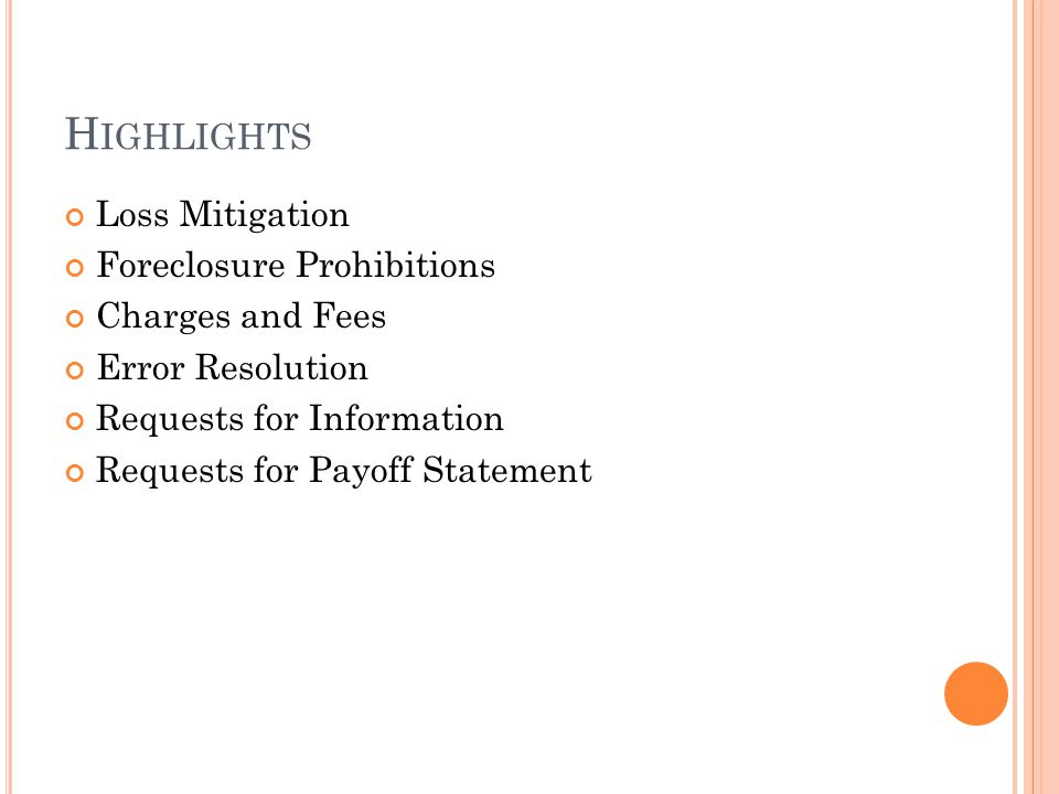 H IGHLIGHTS Loss Mitigation Foreclosure Prohibitions Charges and Fees Error Resolution Requests for Information Requests for Payoff Statement