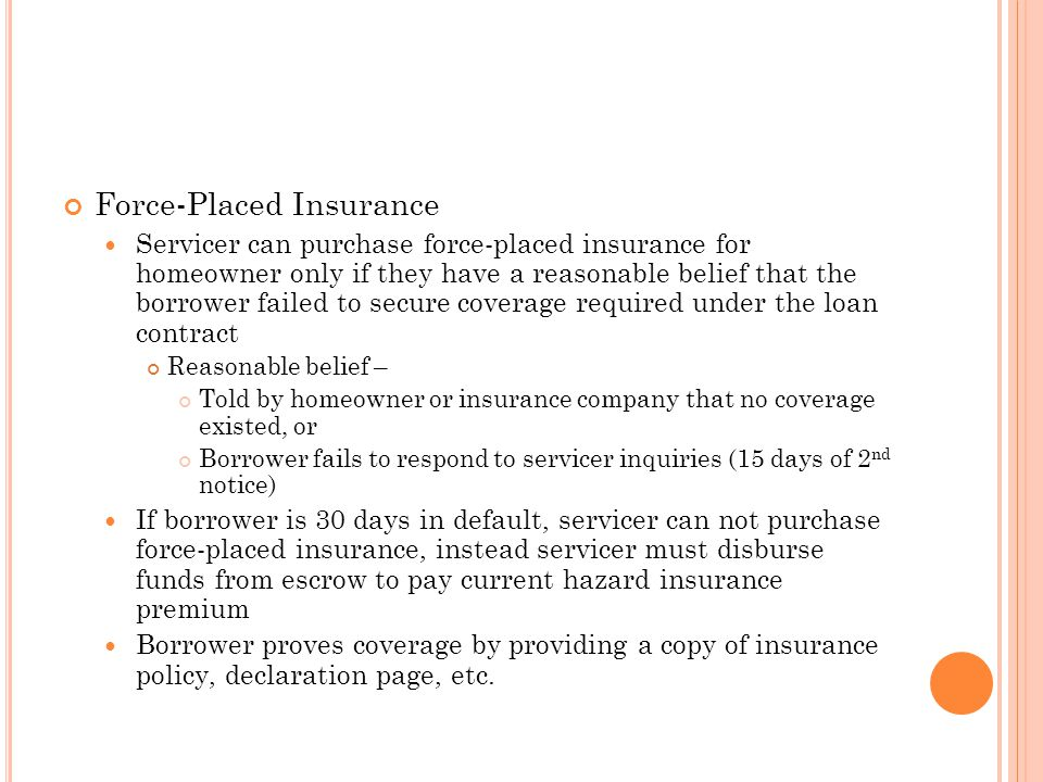Force-Placed Insurance Servicer can purchase force-placed insurance for homeowner only if they have a reasonable belief that the borrower failed to se