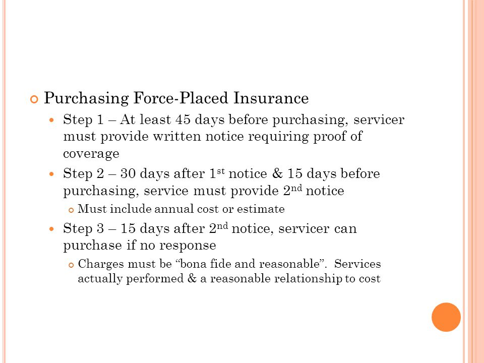 Purchasing Force-Placed Insurance Step 1 – At least 45 days before purchasing, servicer must provide written notice requiring proof of coverage Step 2