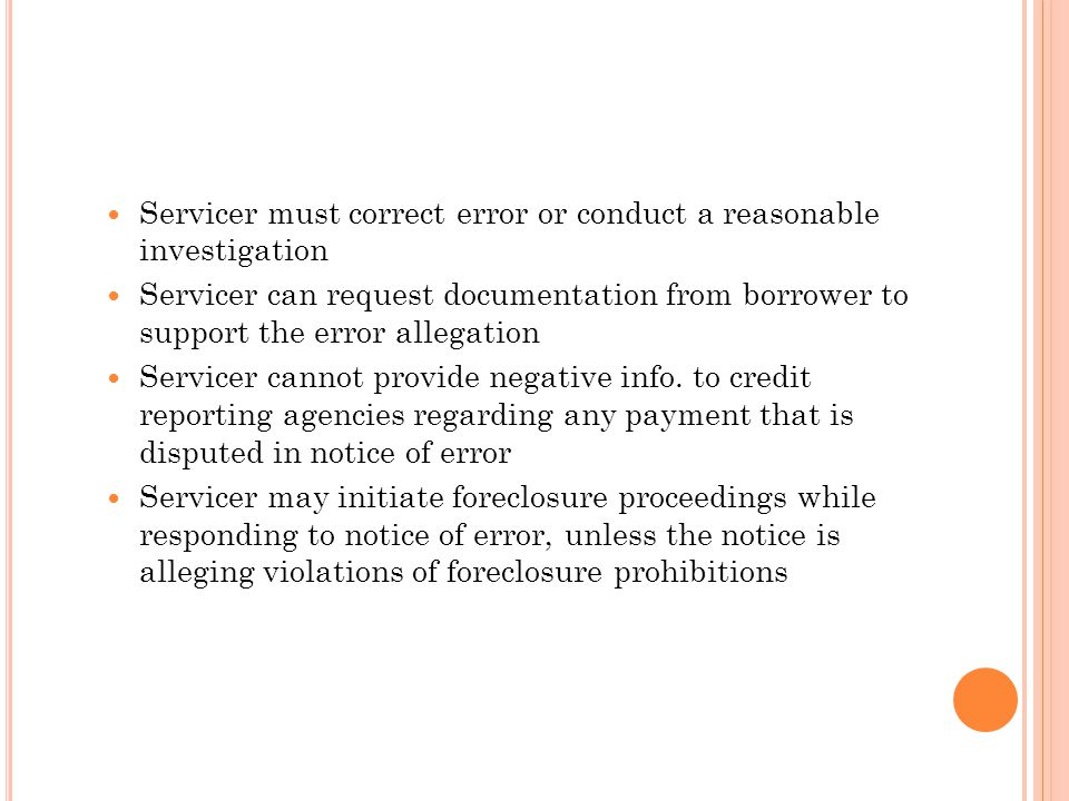 Servicer must correct error or conduct a reasonable investigation Servicer can request documentation from borrower to support the error allegation Ser