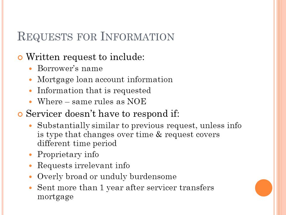 R EQUESTS FOR I NFORMATION Written request to include: Borrowers name Mortgage loan account information Information that is requested Where – same rul