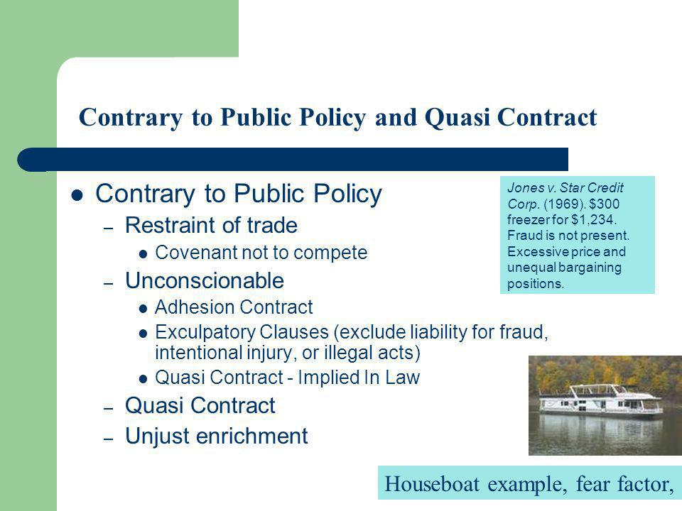 Contrary to Public Policy and Quasi Contract Contrary to Public Policy – Restraint of trade Covenant not to compete – Unconscionable Adhesion Contract