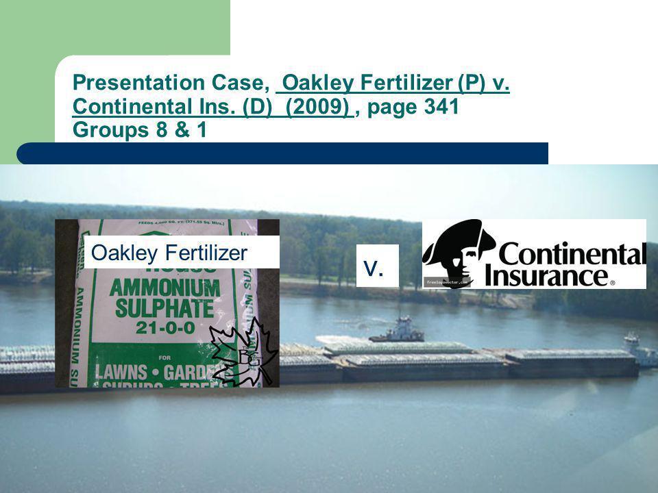 Presentation Case, Oakley Fertilizer (P) v. Continental Ins. (D) (2009), page 341 Groups 8 & 1 Oakley Fertilizer v.