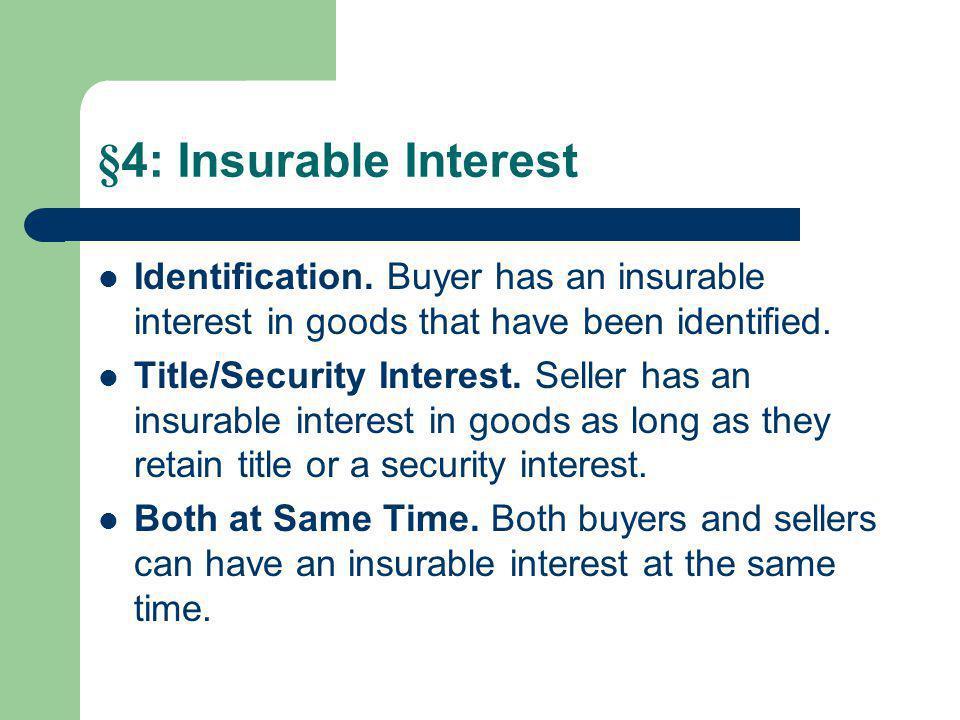 §4: Insurable Interest Identification. Buyer has an insurable interest in goods that have been identified. Title/Security Interest. Seller has an insu