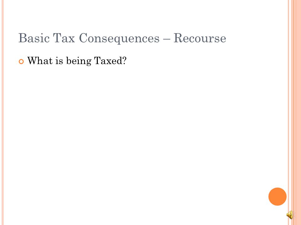 Basic Tax Consequences: Non-Recourse Loan Straight Property Disposition Amount Realized – Adjusted Cost Basis = Gain Amount Realized = full amount of debt Remember to add this amount into Basis too No Cancellation of Debt Loan modification exception.
