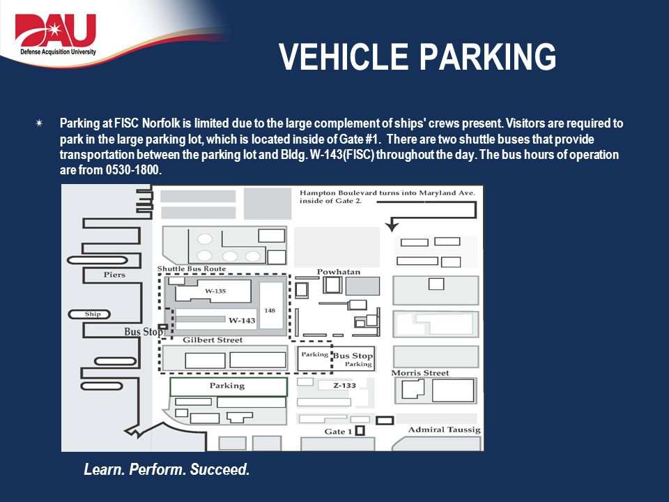 Learn. Perform. Succeed. VEHICLE PARKING Parking at FISC Norfolk is limited due to the large complement of ships' crews present. Visitors are required