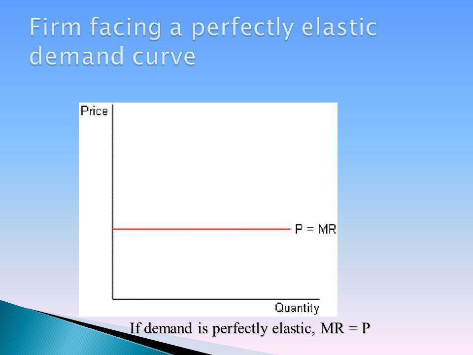 If demand is perfectly elastic, MR = P