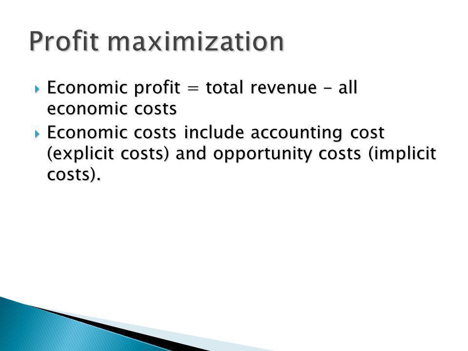 Economic profit = total revenue - all economic costs Economic profit = total revenue - all economic costs Economic costs include accounting cost (expl