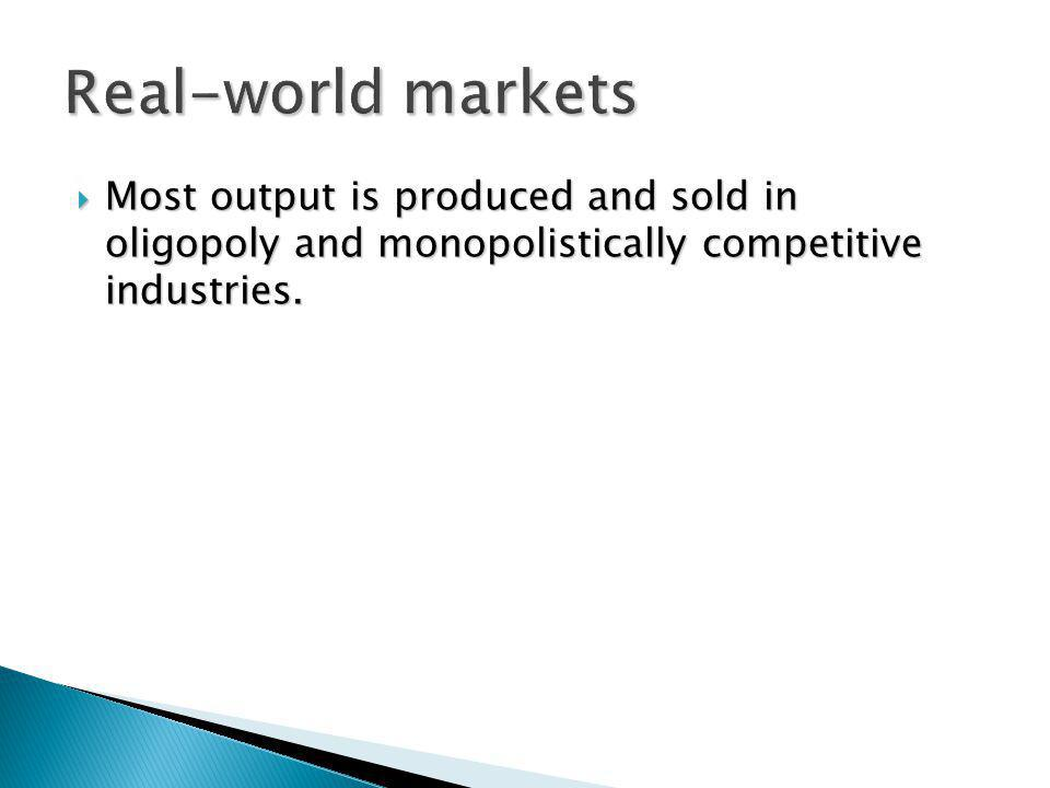 Most output is produced and sold in oligopoly and monopolistically competitive industries. Most output is produced and sold in oligopoly and monopolis