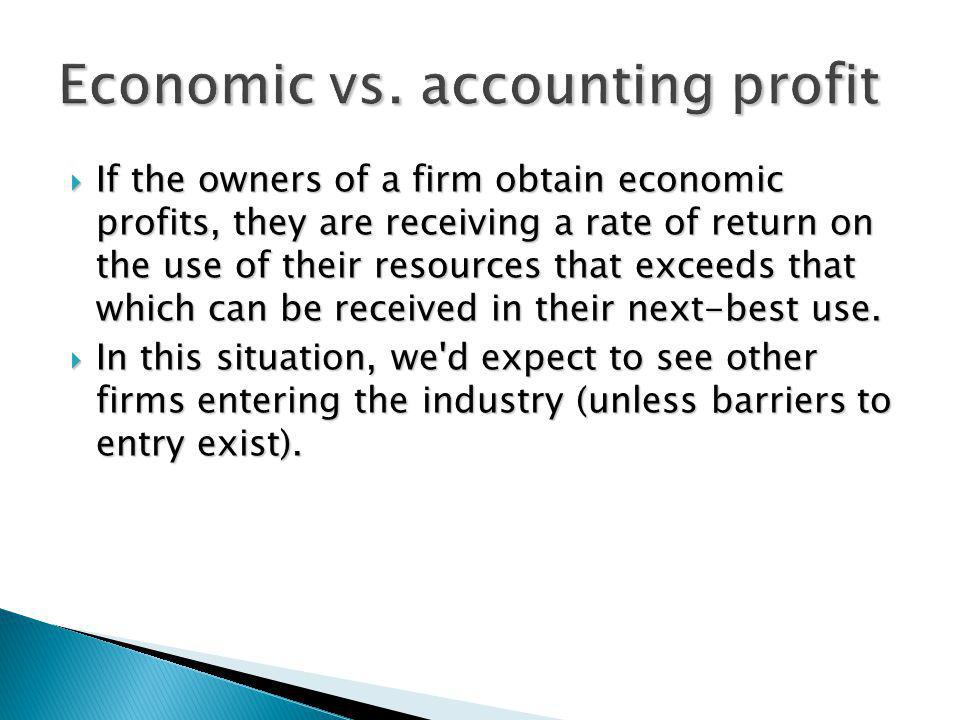 If the owners of a firm obtain economic profits, they are receiving a rate of return on the use of their resources that exceeds that which can be rece