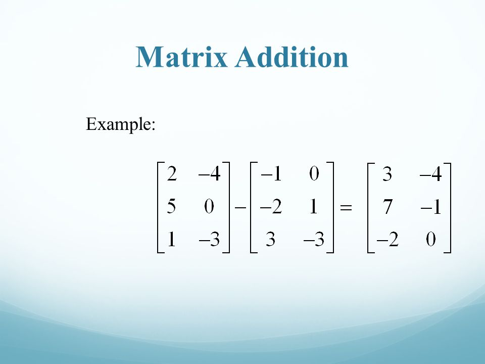 Matrix Addition Example:
