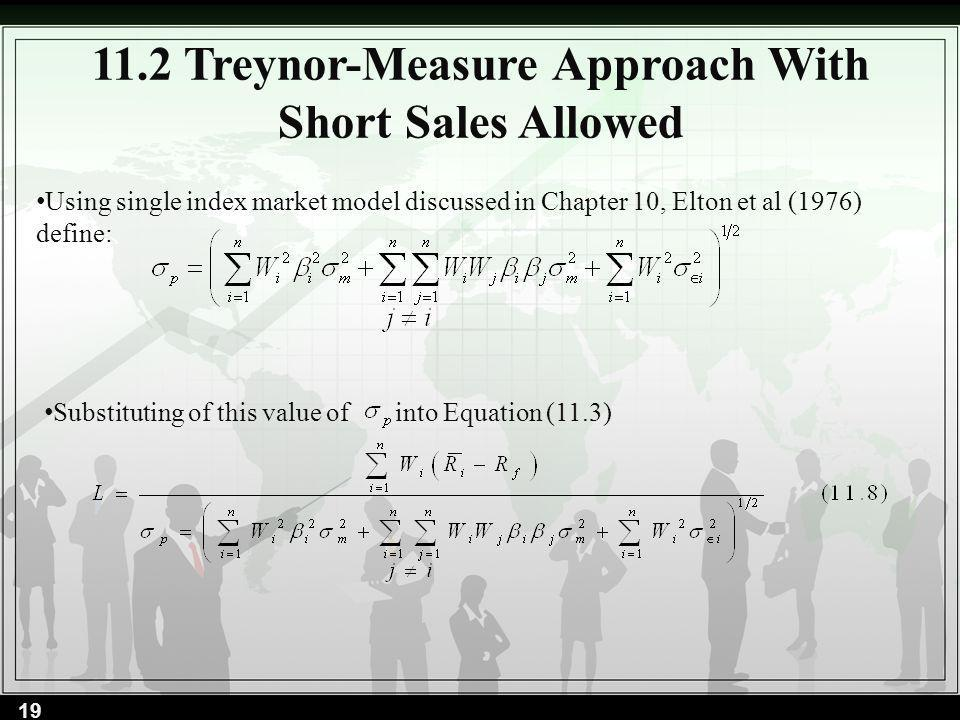 11.2 Treynor-Measure Approach With Short Sales Allowed Using single index market model discussed in Chapter 10, Elton et al (1976) define: Substitutin